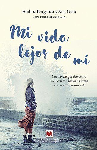 Mi vida lejos de mí: Una novela que demuestra que siempre estamos a tiempo de recuperar nuestra vida (Maeva Inspira) de Eider Madariaga https://www.amazon.es/dp/8416363676/ref=cm_sw_r_pi_dp_FJ2cxbHMNRM8C