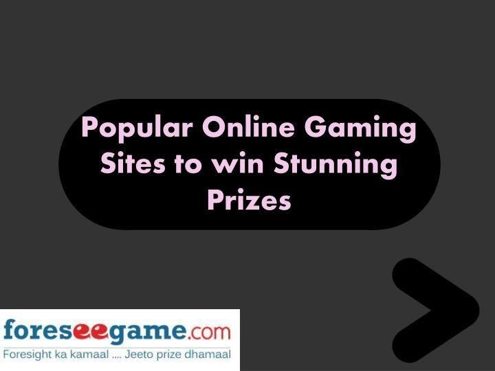 PPT - Popular Online Gaming Sites to Win Stunning Prizes PowerPoint Presentation