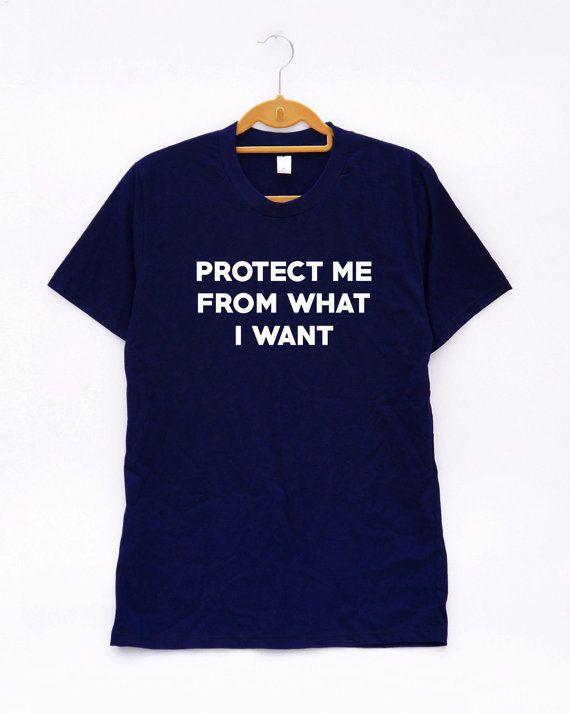 Me te beschermen tegen wat ik wil Shirt grappige Slogan Shirt Streetwear Tumblr Shirt Unisex Tee mannen vrouwen T-shirt Unisex hemd mannen vrouwen Shirt Tee
