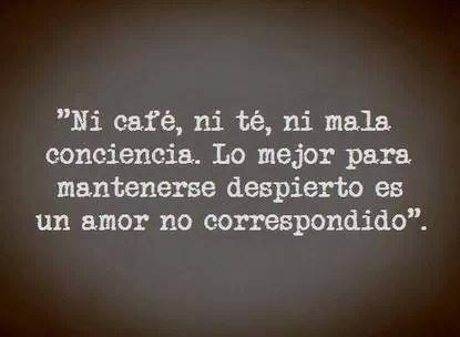 """""""Ni café, ni té, ni mala conciencia. Lo mejor para mantenerse despierto es un amor no correspondido."""" #frases"""