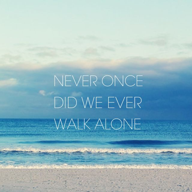 Never once did we ever walk alone ~