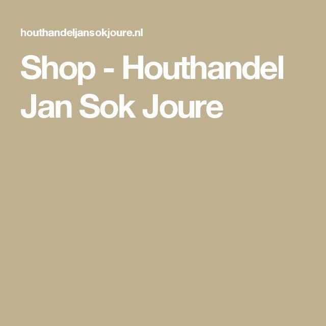 Shop - Houthandel Jan Sok Joure
