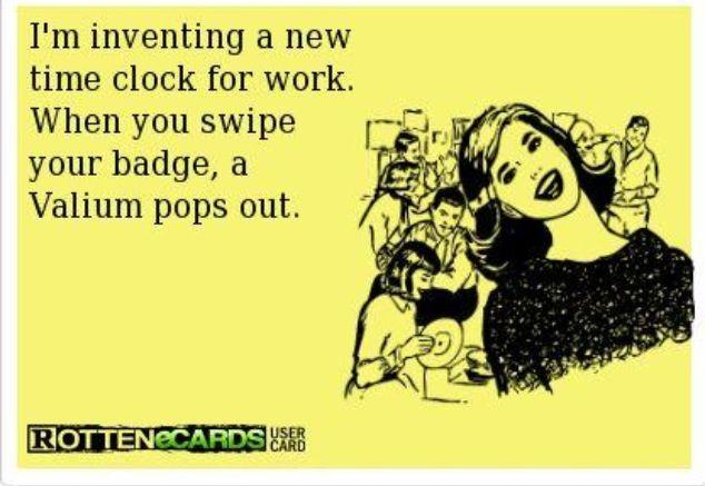 Valium nursing humor! Been sayin it all along