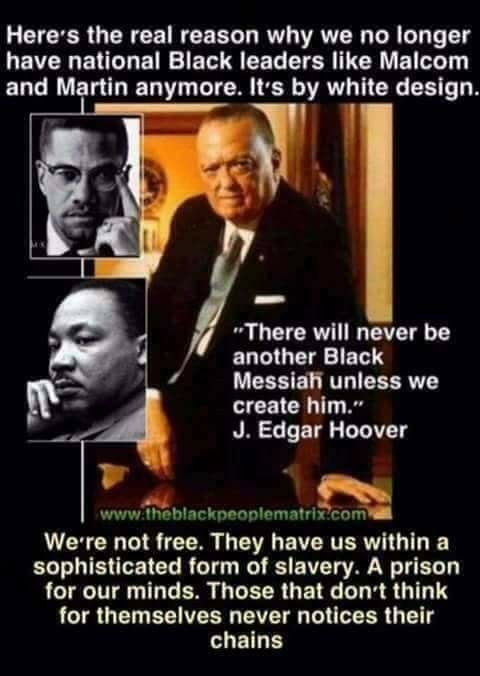 A Black Messiah would tell you who you are so for that reason no leaders that would give that mindset.