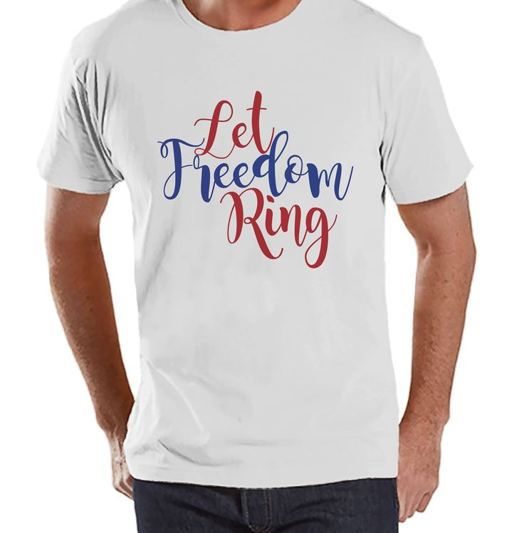 Men's 4th of July Shirt - Let Freedom Ring - White T-shirt - Military Homecoming - 4th of July Party Shirt - Patriotic Shirt - Deployment