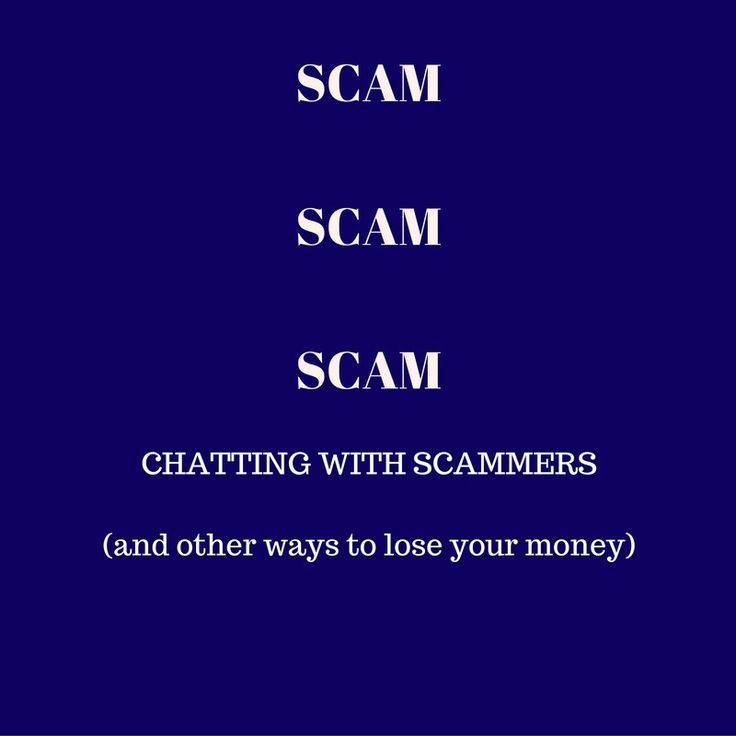 Chatting with Scammers (and other ways to lose money)