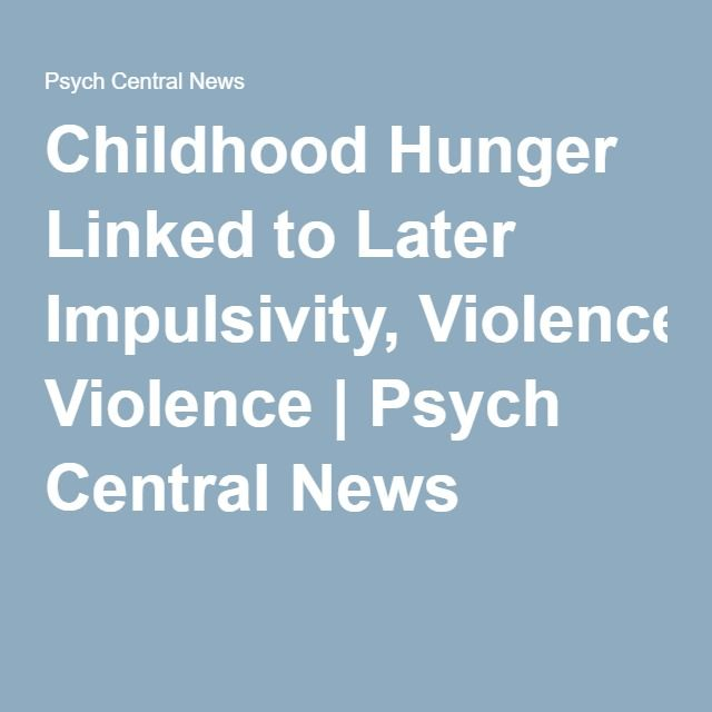 Childhood Hunger Linked to Later Impulsivity, Violence | Psych Central News