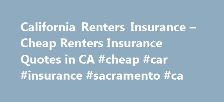 California Renters Insurance – Cheap Renters Insurance Quotes in CA #cheap #car #insurance #sacramento #ca http://flight.nef2.com/california-renters-insurance-cheap-renters-insurance-quotes-in-ca-cheap-car-insurance-sacramento-ca/  # If you are a California resident who is renting your home rather than buying it, you may not think that you need renters insurance. However, it's just as important to take out adequate insurance if you rent, regardless of whether you live in a house, townhome or…