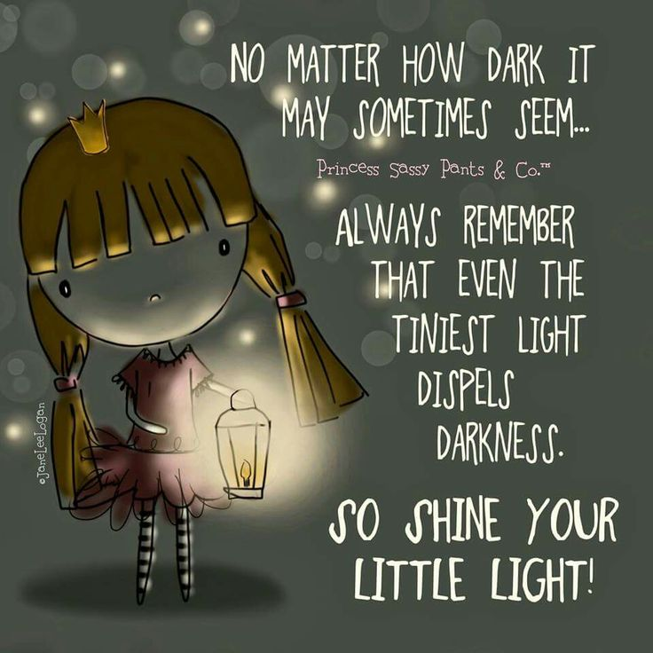 Always remember that even the tiniest light dispels darkness. So shine your little light! ~ Princess Sassy Pants & Co
