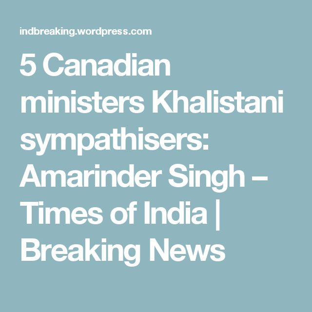 5 Canadian ministers Khalistani sympathisers: Amarinder Singh – Times of India | Breaking News