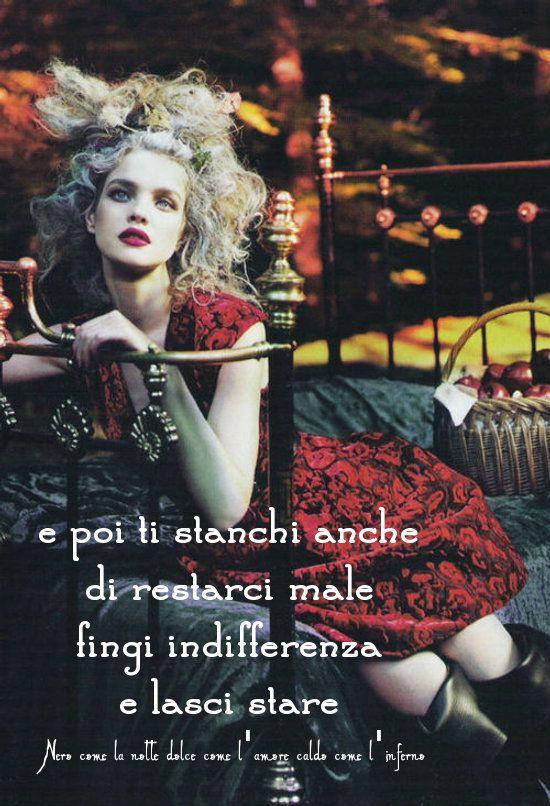 Nero come la notte dolce come l'amore caldo come l'inferno: E poi ti stanchi anche di restarci male, fingi indifferenza e lasci stare. (cit.)