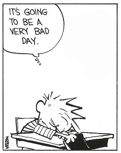 Calvin and Hobbes, MONDAYS - It's going to be a very bad day.