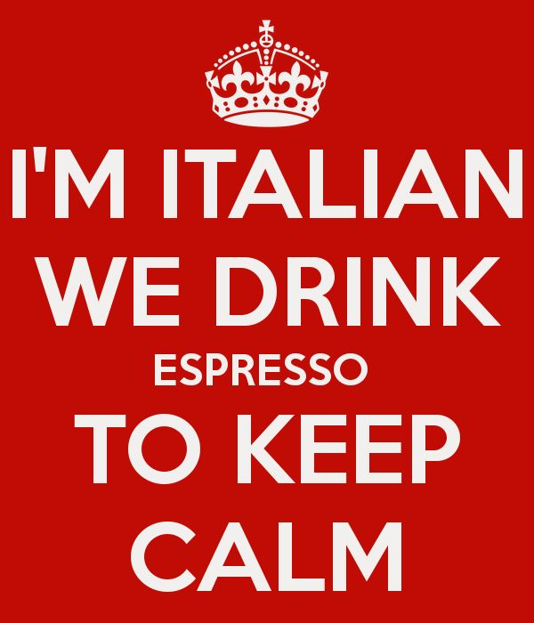 ...we drink espresso to keep calm