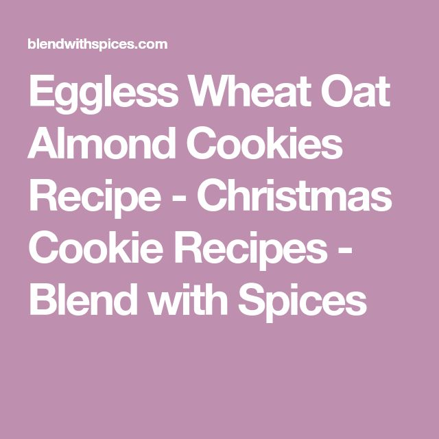 Eggless Wheat Oat Almond Cookies Recipe - Christmas Cookie Recipes - Blend with Spices