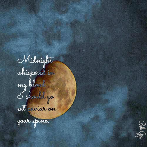 #quotes #poetry #prose #honoring #the #days #of #love #passion #and #craving #inbetween #moon #talks #midnight #thoughts #expressing #facts #night #sky #eating #caviar #on #your #spine #justbecause #midnight #whispered #so #inmy #blood #go #blue #and #gold #wordporn