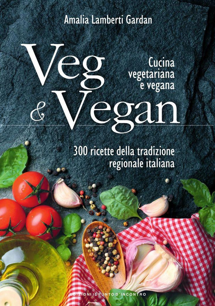 Cucina vegetariana e vegana. 300 ricette della tradizione regionale italiana.