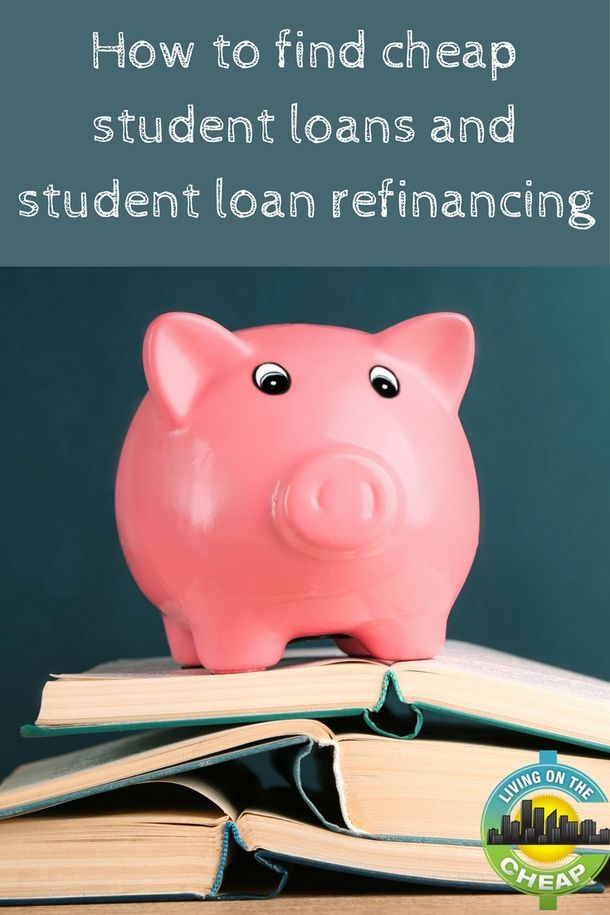 How to find cheap student loans and student loan refinancing - Living On The Cheap