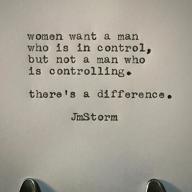 Women want a man who is in control, but not a man who is controlling.