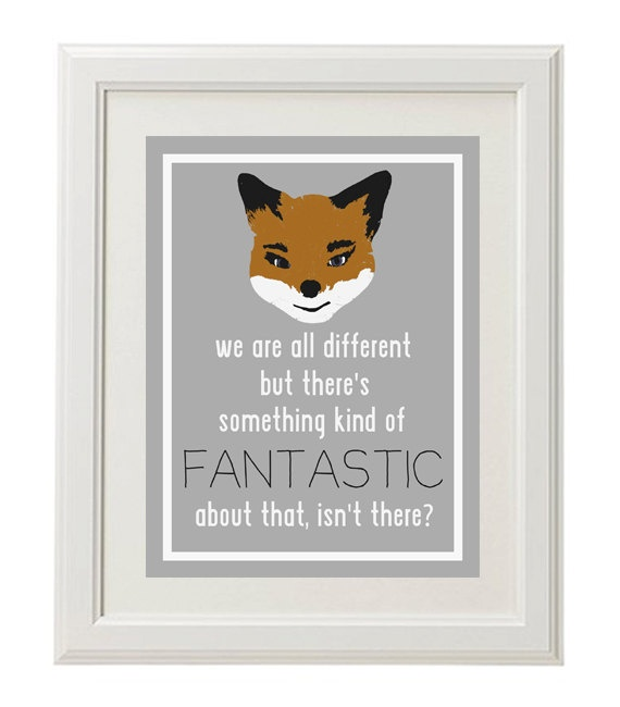 Fantastic Mr Fox Quote Print by OliveandBirch on Etsy, $4.50  I really am in love with fox things right now!!! ;)