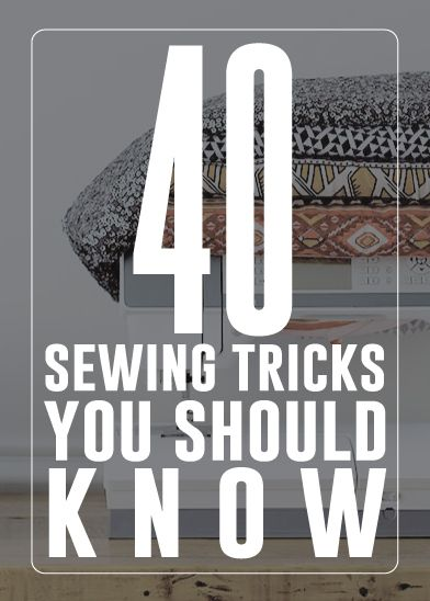 40 sewing tricks you should know! Get crafty this summer with these helpful tips and tricks.