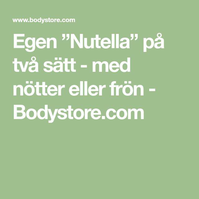 """Egen """"Nutella"""" på två sätt - med nötter eller frön - Bodystore.com"""