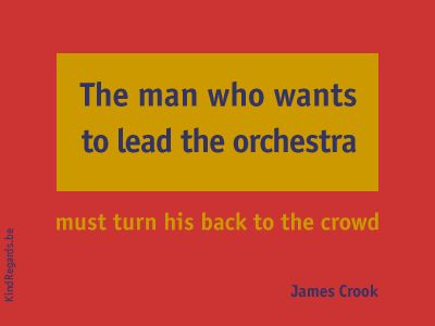 The man who wants to lead the orchestra must turn his back to the crowd.