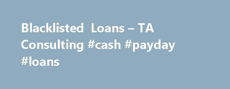 Blacklisted Loans – TA Consulting #cash #payday #loans http://loans.remmont.com/blacklisted-loans-ta-consulting-cash-payday-loans/  #loans for blacklisted # Blacklisted Loans Please leave this field empty. Qualifying criteria Must be 18 years or older Have a South African green barcoded ID Earn a basic minimum salary of R 3 000.00 per month Have your own bank account Permanently employed for a minimum of 3 months at current employer Complete our […]The post Blacklisted Loans – TA Consulting…