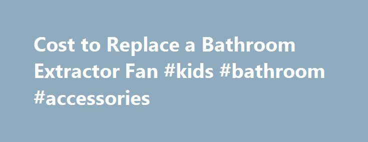 25 best ideas about kids bathroom accessories on pinterest for Cost to install a bathroom fan