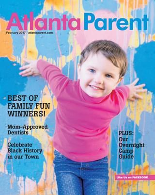 February 2017  Mom-Approved Dentists, Black History events in Atlanta, Best of Family Fun, Overnight camps and more!