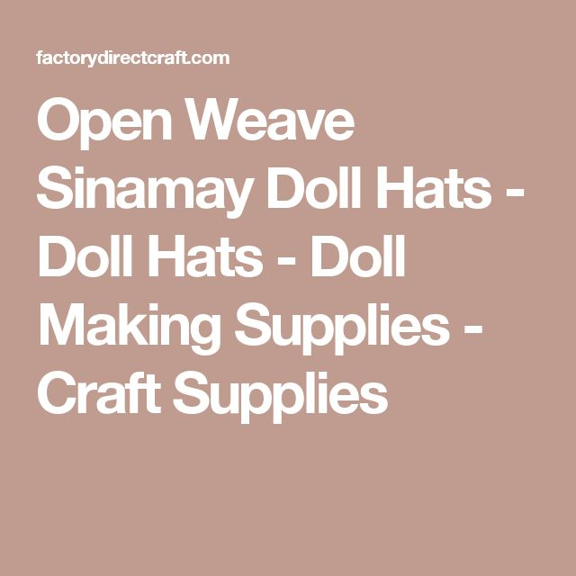 Open Weave Sinamay Doll Hats - Doll Hats - Doll Making Supplies - Craft Supplies