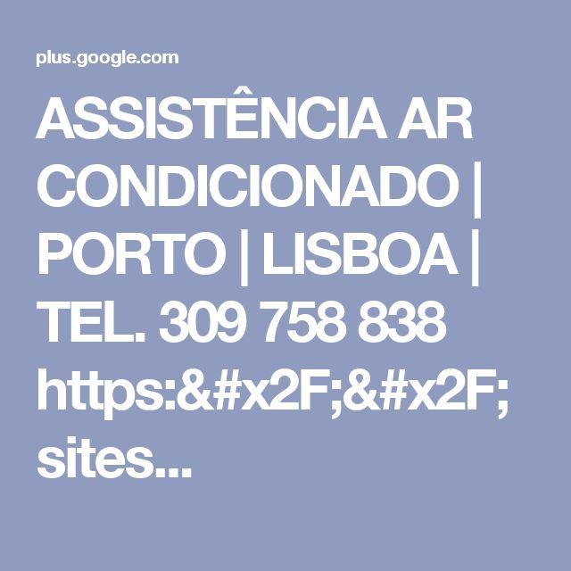 ASSISTÊNCIA AR CONDICIONADO | PORTO | LISBOA | TEL. 309 758 838 https://sites...