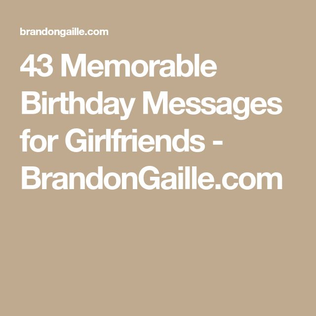43 Memorable Birthday Messages for Girlfriends - BrandonGaille.com #girlfriendbirthday #girlfriendbirthdaygifts