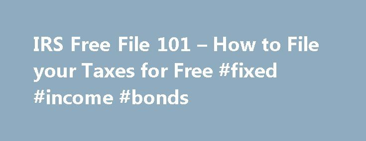 IRS Free File 101 – How to File your Taxes for Free #fixed #income #bonds http://incom.remmont.com/irs-free-file-101-how-to-file-your-taxes-for-free-fixed-income-bonds-2/  #irs free filing # IRS Free File 101 – How to File your Taxes for Free Formed in 2003, IRS Free File is the product of a partnership between the Internal Revenue Service and a group of fourteen online tax software suppliers that form the Free File Alliance – including such familiar names as TurboTax, Continue Reading