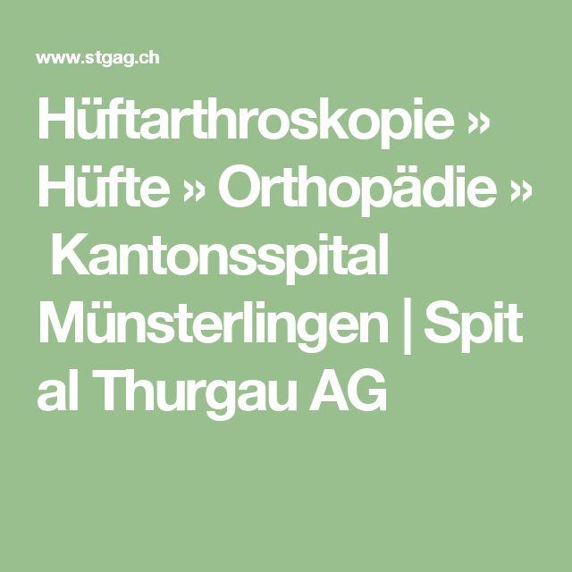 Hüftarthroskopie»Hüfte»Orthopädie»Kantonsspital Münsterlingen Spital Thurgau AG