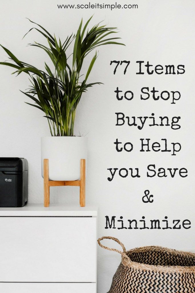 A complete list of 77 items to stop buying and help you minimize. Ideas and inspiration for minimalism beginners to help declutter your life and save money.