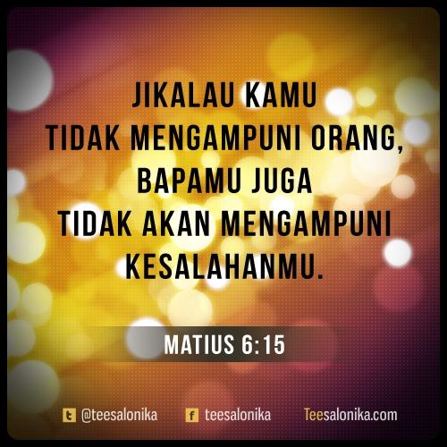 """""""Tetapi jikalau kamu tidak mengampuni orang, Bapamu juga tidak akan mengampuni kesalahanmu"""" (Matius 6:15) #alkitab #yesus"""