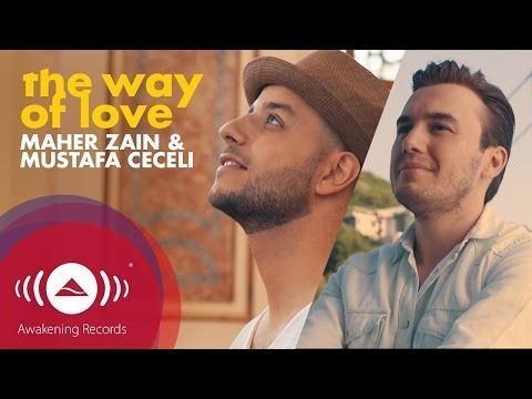 Maher Zain & Mustafa Ceceli - The Way of Love (Official Music Video) - YouTube