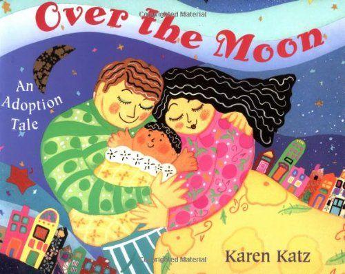 Over the Moon: An Adoption Tale Karen Katz' wonderful illustrations--good gift book