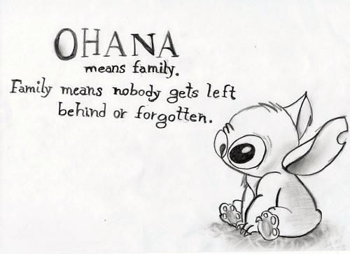'Ohana means family family means no one gets left behind or forgotten