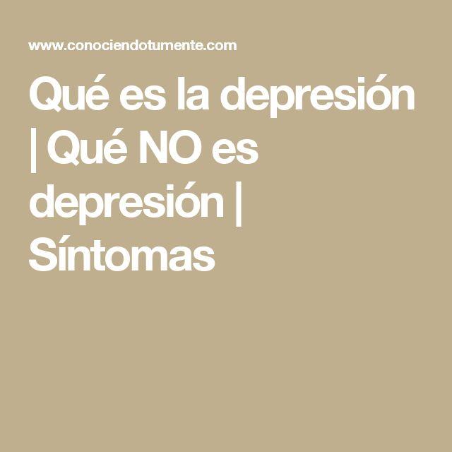 Qué es la depresión | Qué NO es depresión | Síntomas