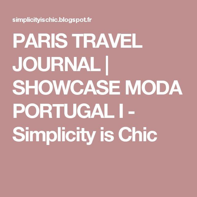 PARIS TRAVEL JOURNAL | SHOWCASE MODA PORTUGAL I           -            Simplicity is Chic