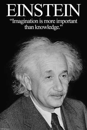 Imagination is more important than knowledge. Albert Einstein