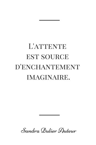 """L'attente est source d'enchantement imaginaire"" Sandra Dulier Auteur - D'autres citations populaires sur http://www.sandradulier.com/blog/pinterest/5-citations-du-mois-1.html"