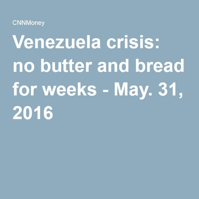Venezuela crisis: no butter and bread for weeks - May. 31, 2016