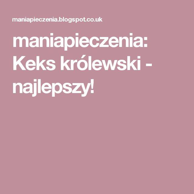 maniapieczenia: Keks królewski - najlepszy!