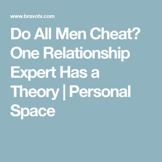 Do All Men Cheat? One Relationship Expert Has a Theory | Personal Space