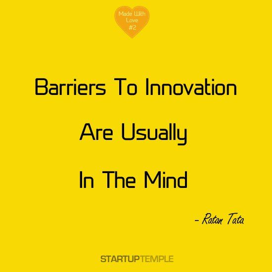 Barriers To Innovation Are Usually In The Mind. - Ratan Tata
