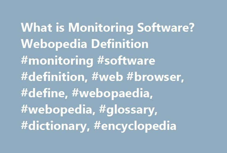 What is Monitoring Software? Webopedia Definition #monitoring #software #definition, #web #browser, #define, #webopaedia, #webopedia, #glossary, #dictionary, #encyclopedia http://arizona.nef2.com/what-is-monitoring-software-webopedia-definition-monitoring-software-definition-web-browser-define-webopaedia-webopedia-glossary-dictionary-encyclopedia/  # monitoring software Related Terms Software for monitoring the desktop and online activities of employees, family members, roommates or other…
