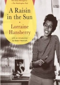 the important life lessons in a raisin in the sun by lorraine hansberry Works by lorraine hansberry a raisin in the sun the sign in sidney brustein's window the drinking gourd to be young, gifted and black les blancs what use are flowers.