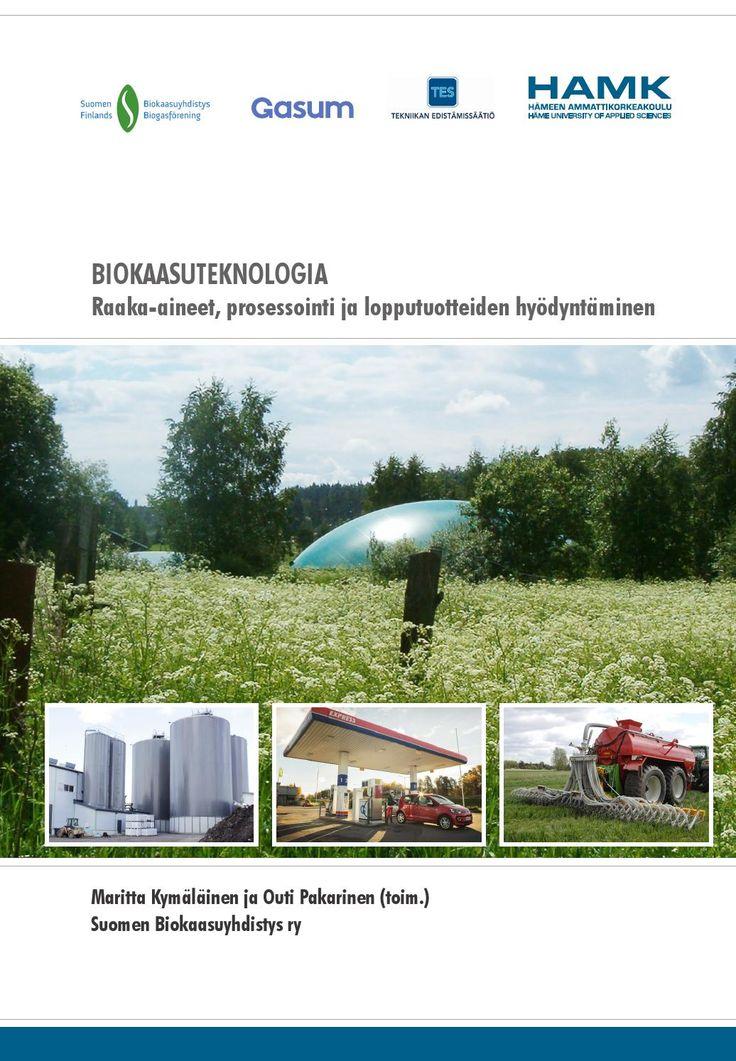 BIOKAASUTEKNOLOGIA – Raaka-aineet, prosessointi ja lopputuotteiden hyödyntäminen  Maritta Kymäläinen ja Outi Pakarinen (toim.) Suomen Biokaasuyhdistys ry. HAMK Publications 2015.